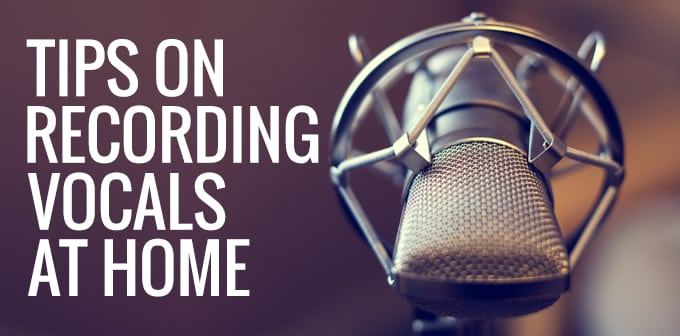 Tips On Recording Vocals At Home
