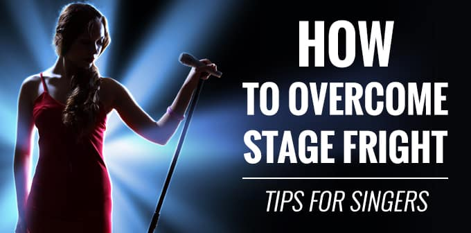 How To Overcome Stage Fright. Tips For Singers