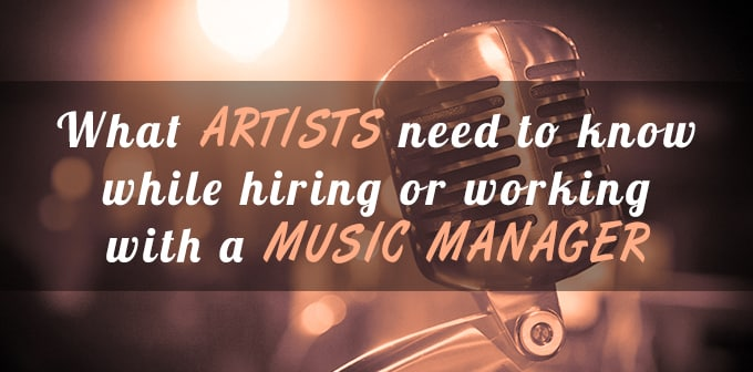 What Artists Need To Know While Hiring Or Working With A Music Manager
