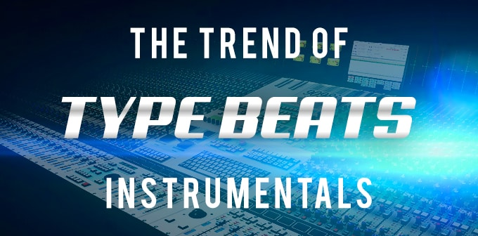 The Trend Of Type Beats Instrumentals